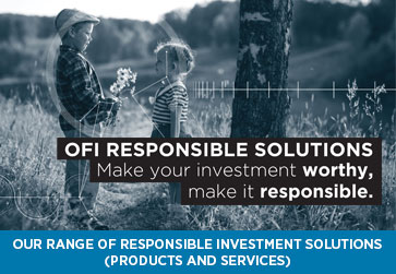: Make your investments worthy, make them responsible. Our range of responsible investment funds : OFI Responsible Solutions